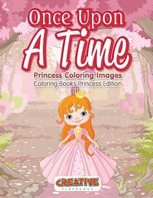 Bog, hæftet Once Upon A Time, Princess Coloring Images - Coloring Books Princess Edition af Creative Playbooks