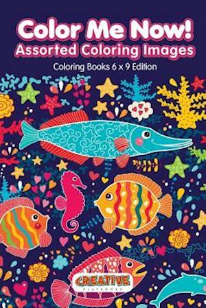Bog, paperback Color Me Now! Assorted Coloring Images - Coloring Books 6 X 9 Edition af Creative Playbooks