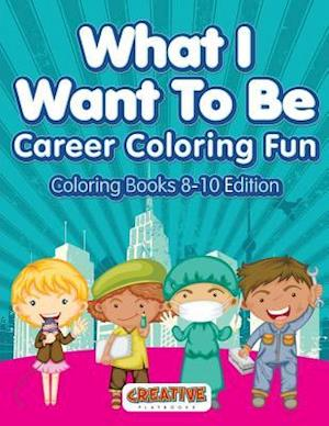 Bog, hæftet What I Want To Be, Career Coloring Fun - Coloring Books 8-10 Edition af Creative Playbooks