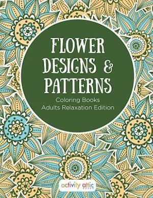Bog, hæftet Flower Designs & Patterns - Coloring Books Adults Relaxation Edition af Activity Attic Books