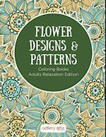 Flower Designs & Patterns - Coloring Books Adults Relaxation Edition