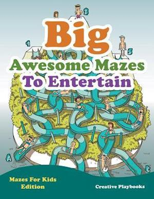 Bog, hæftet Big Awesome Mazes To Entertain - Mazes For Kids Edition af Creative Playbooks