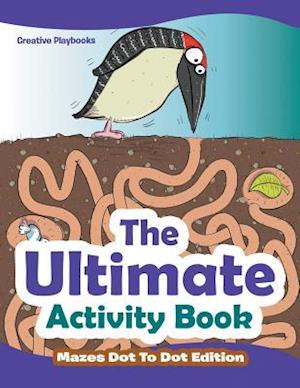 Bog, hæftet The Ultimate Activity Book - Mazes Dot To Dot Edition af Creative Playbooks
