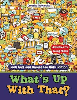 Bog, hæftet What's Up With That? Activities For Young Minds - Look And Find Games For Kids Edition af Creative Playbooks