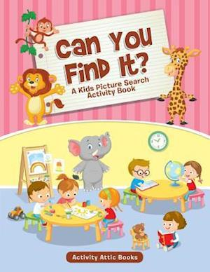 Bog, hæftet Can You Find It? A Kids Picture Search Activity Book af Activity Attic Books