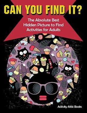 Bog, hæftet Can You Find it? The Absolute Best Hidden Picture to Find Activities for Adults af Activity Attic Books