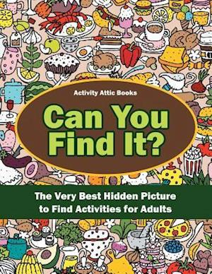 Bog, hæftet Can You Find It? The Very Best Hidden Picture to Find Activities for Adults af Activity Attic Books