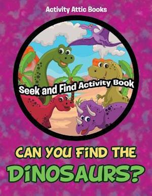 Bog, hæftet Can You Find the Dinosaurs? Seek and Find Activity Book af Activity Attic Books