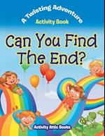 Can You Find The End? A Twisting Adventure Activity Book