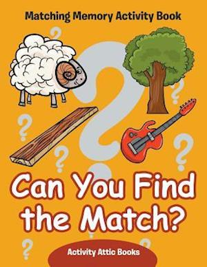 Bog, paperback Can You Find the Match? Matching Memory Activity Book af Activity Attic Books