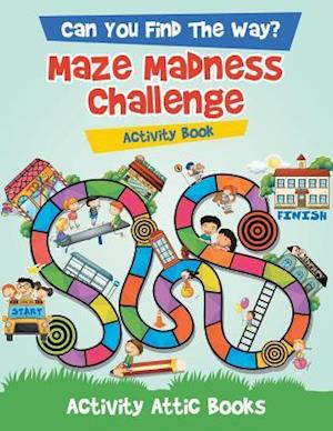 Bog, hæftet Can You Find The Way? Maze Madness Challenge Activity Book af Activity Attic Books