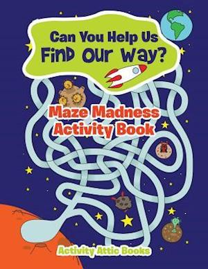 Bog, hæftet Can You Help Us Find Our Way? Maze Madness Activity Book af Activity Attic Books