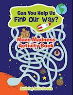 Can You Help Us Find Our Way? Maze Madness Activity Book