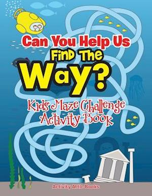 Bog, hæftet Can You Help Us Find The Way? Kids Maze Challenge Activity Book af Activity Attic Books
