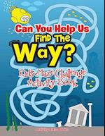 Can You Help Us Find The Way? Kids Maze Challenge Activity Book
