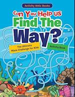 Can You Help Us Find The Way? The Ultimate Maze Challenge for Kids Activity Book