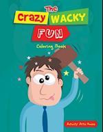 The Crazy Wacky Fun Coloring Book