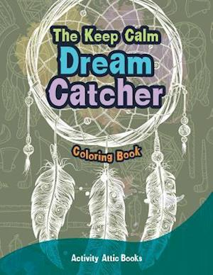 Bog, hæftet The Keep Calm Dream Catcher Coloring Book af Activity Attic Books