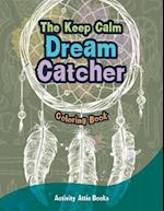 The Keep Calm Dream Catcher Coloring Book