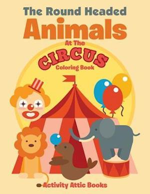 Bog, hæftet The Round Headed Animals At The Circus Coloring Book af Activity Attic Books