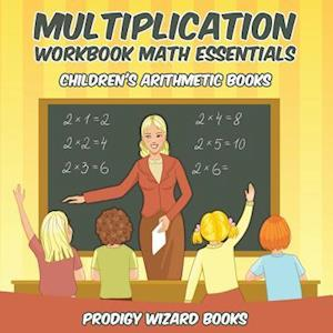 Bog, hæftet Multiplication Workbook Math Essentials | Children's Arithmetic Books af Prodigy Wizard Books