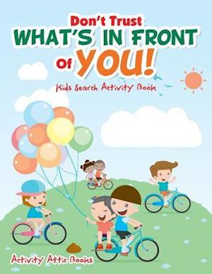 Bog, hæftet Don't Trust What's In Front Of You! Kids Search Activity Book af Activity Attic Books