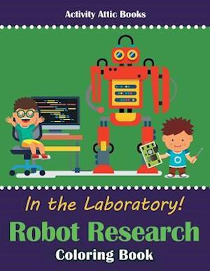 Bog, hæftet In the Laboratory! Robot Research Coloring Book af Activity Attic Books