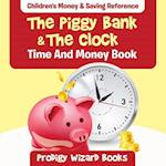 The Piggy Bank & The Clock - Time And Money Book : Children's Money & Saving Reference