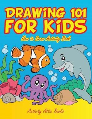 Bog, hæftet Drawing 101 for Kids: How to Draw Activity Book af Activity Attic Books