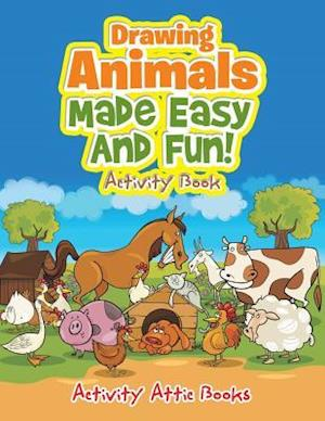 Bog, hæftet Drawing Animals Made Easy And Fun! Activity Book af Activity Attic Books