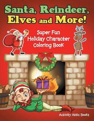 Bog, hæftet Santa, Reindeer, Elves and More! Super Fun Holiday Character Coloring Book af Activity Attic Books