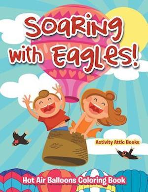 Bog, paperback Soaring with Eagles! Hot Air Balloons Coloring Book af Activity Attic Books