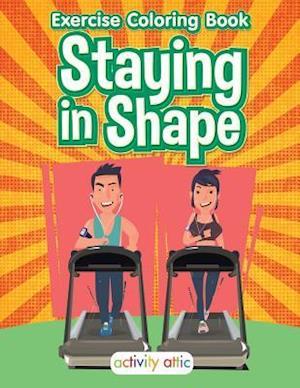 Bog, hæftet Staying in Shape: Exercise Coloring Book af Activity Attic Books