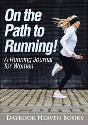 Bog, hæftet On the Path to Running! A Running Journal for Women af Daybook Heaven Books