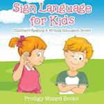 Sign Language for Kids : Children's Reading & Writing Education Books