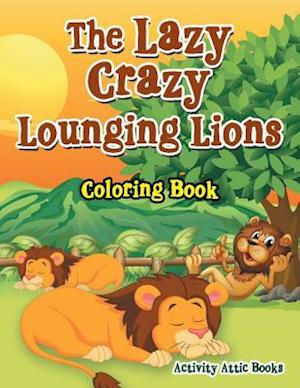 Bog, hæftet The Lazy Crazy Lounging Lions Coloring Book af Activity Attic Books