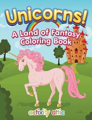 Unicorns! A Land of Fantasy Coloring Book