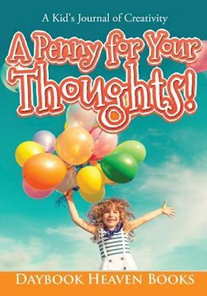Bog, hæftet A Penny for Your Thoughts! A Kid's Journal of Creativity af Daybook Heaven Books