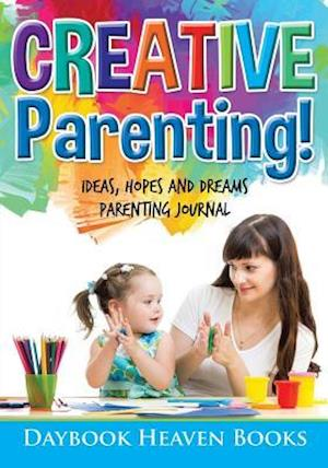 Bog, paperback Creative Parenting! Ideas, Hopes and Dreams Parenting Journal af Daybook Heaven Books