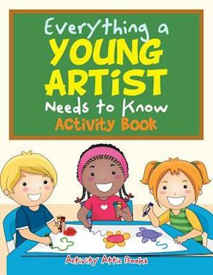 Bog, hæftet Everything a Young Artist Needs to Know Activity Book af Activity Attic Books