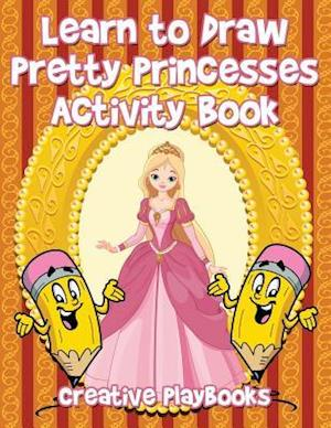 Bog, hæftet Learn to Draw Pretty Princesses Activity Book af Creative Playbooks