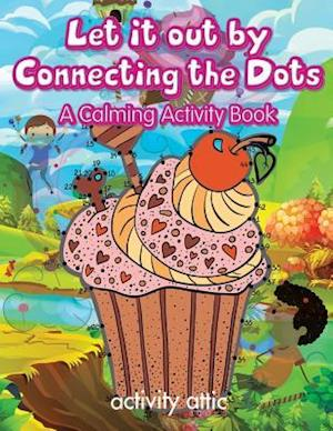 Bog, hæftet Let It Out By Connecting the Dots: A Calming Activity Book af Activity Attic Books