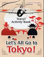 Let's All Go to Tokyo! Travel Activity Book