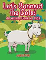 Let's Have Fun Connecting the Dots! An Activity Book for Kids