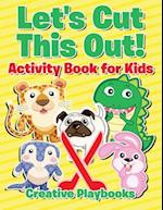 Let's Cut This Out! Activity Book for Kids