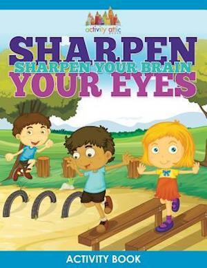 Bog, hæftet Sharpen Your Eyes, Sharpen Your Brain Activity Book af Activity Attic Books