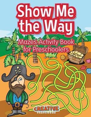 Bog, hæftet Show Me the Way Mazes Activity Book for Preschoolers af Creative Playbooks
