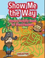 Show Me the Way Mazes Activity Book for Preschoolers