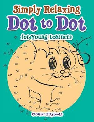 Bog, hæftet Simply Relaxing Dot to Dot for Young Learners af Creative Playbooks
