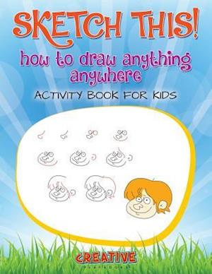 Bog, hæftet Sketch This! How to Draw Anything Anywhere Activity Book for Kids af Creative Playbooks